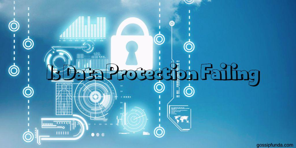 Is Data Protection Failing