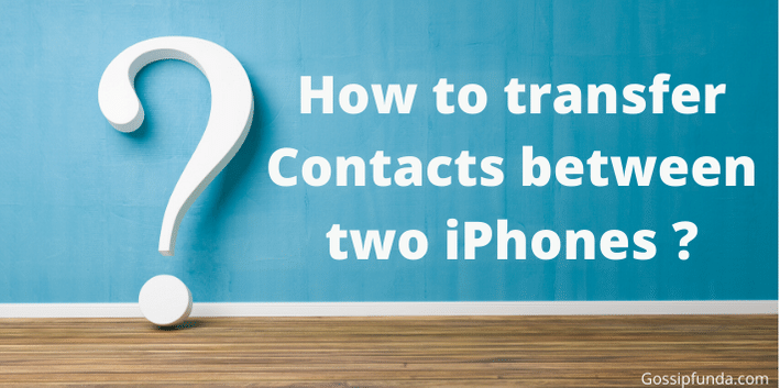 How to transfer contacts from iPhone to iPhone