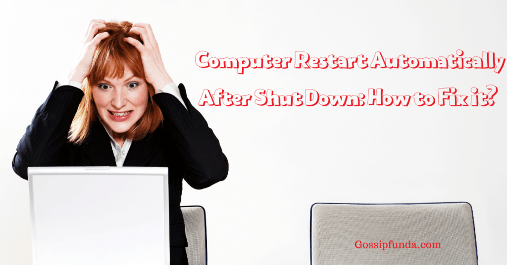 Computer Restart Automatically After Shut Down: how to fix it?