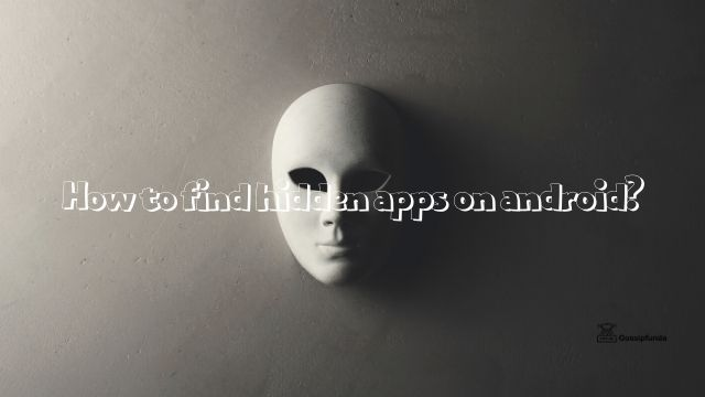 How to find hidden apps on android?