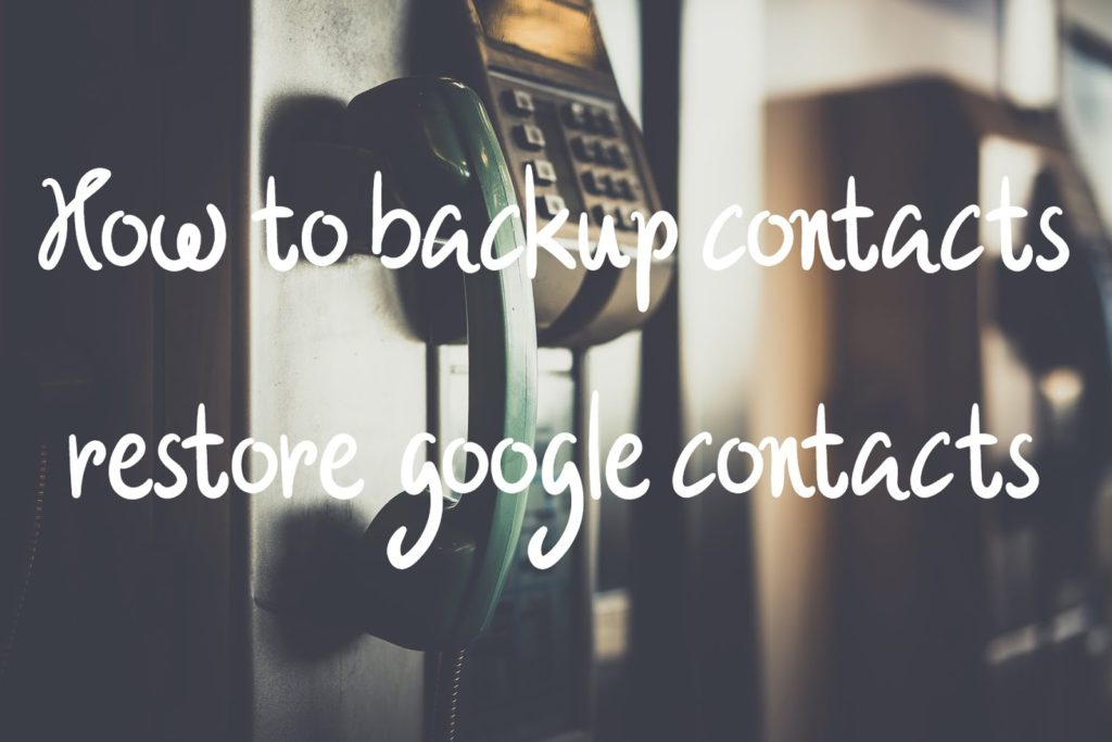 How to backup contacts restore google contacts