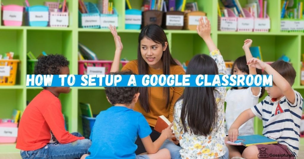 how to setup a Google Classroom for Teachers as well as Students.