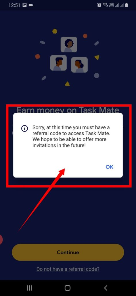Sorry , at this time you must have a referral code to access Task Mate. We hope to be able to offer more invitations in the future.