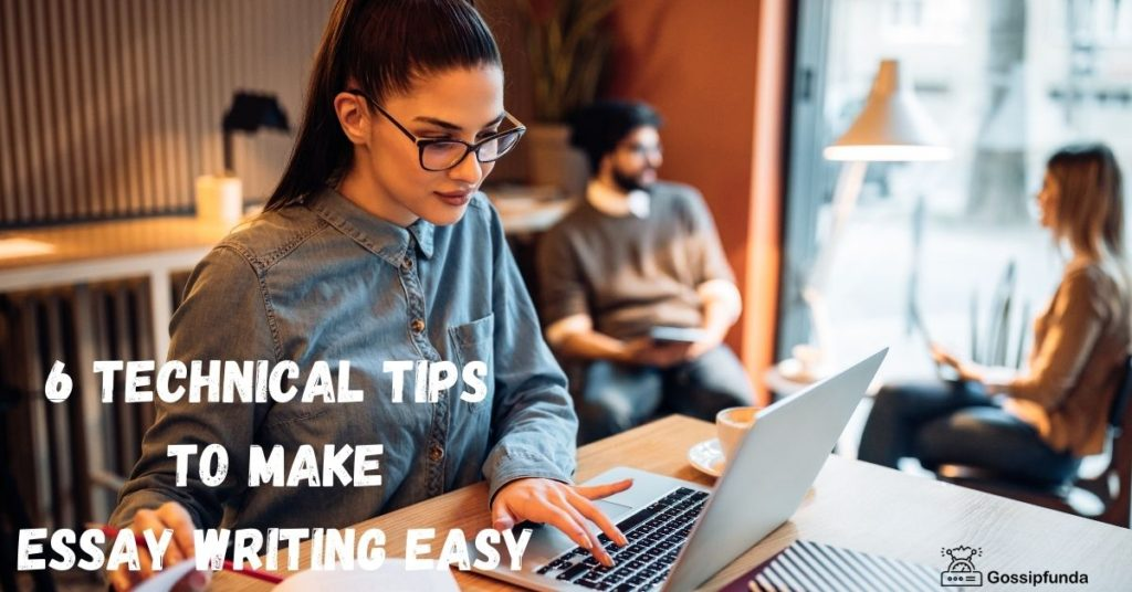6 Technical Tips to Make Essay Writing Easy