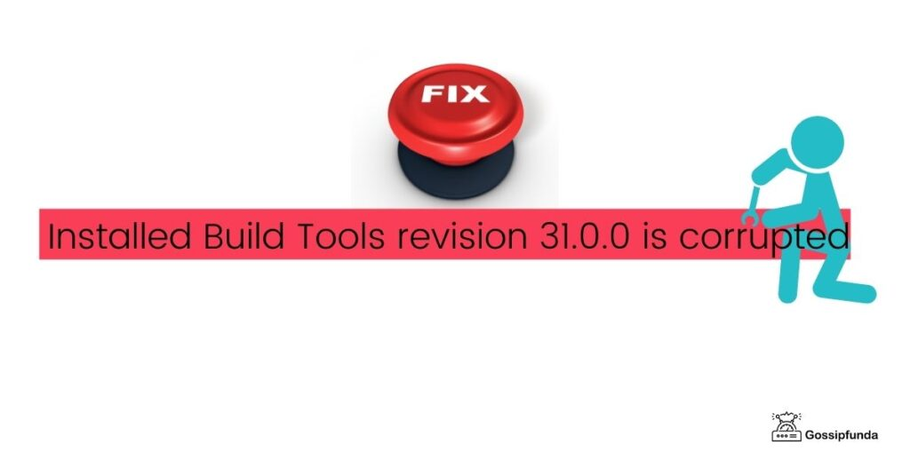 Installed Build Tools revision 31.0.0 is corrupted